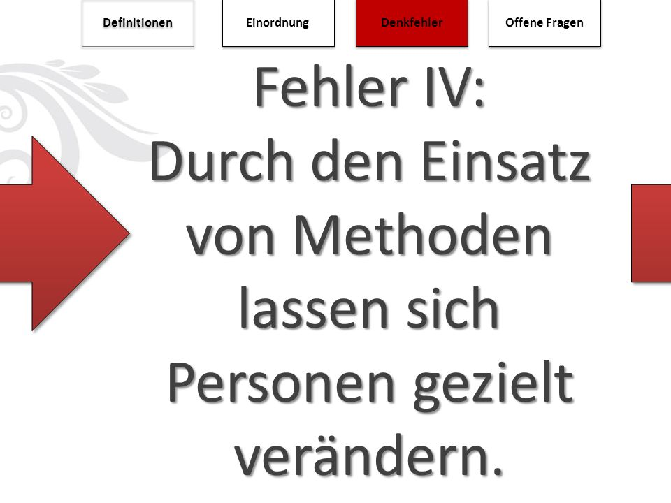 Definitionen Einordnung. Denkfehler. Offene Fragen. Fehler IV: Durch den Einsatz von Methoden lassen sich Personen gezielt verändern.