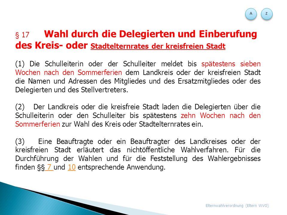 A Z. § 17 Wahl durch die Delegierten und Einberufung des Kreis- oder Stadtelternrates der kreisfreien Stadt.