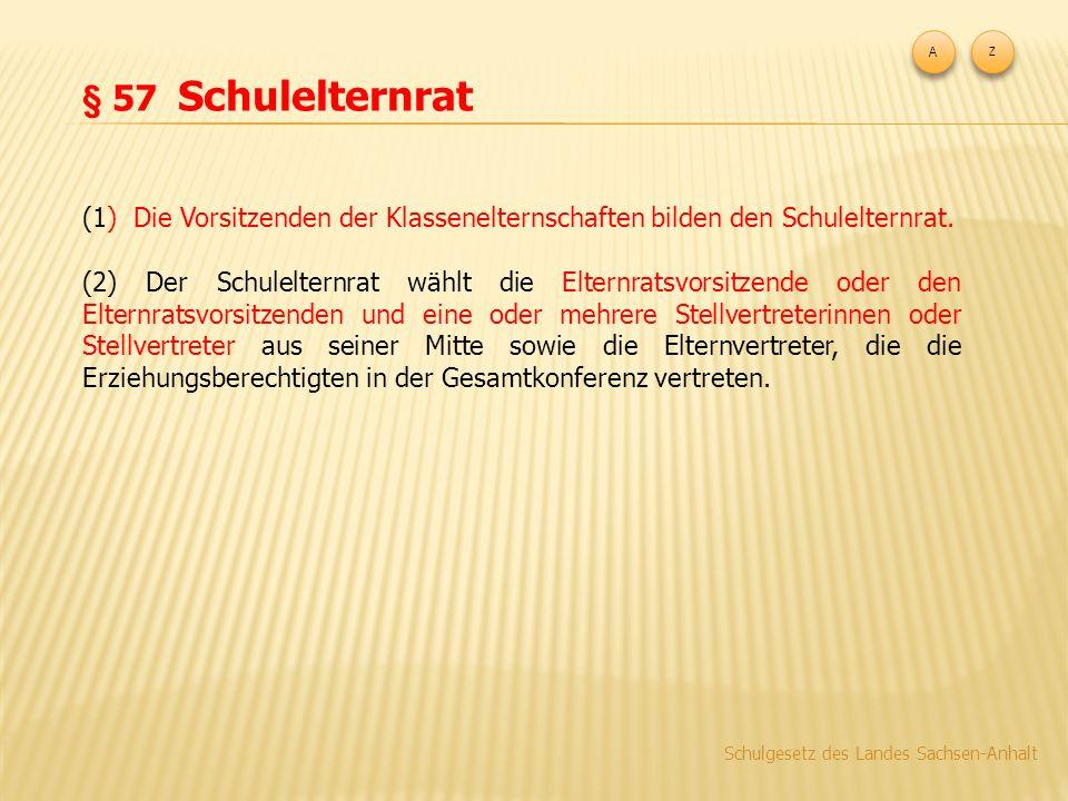 A Z. § 57 Schulelternrat. (1) Die Vorsitzenden der Klassenelternschaften bilden den Schulelternrat.