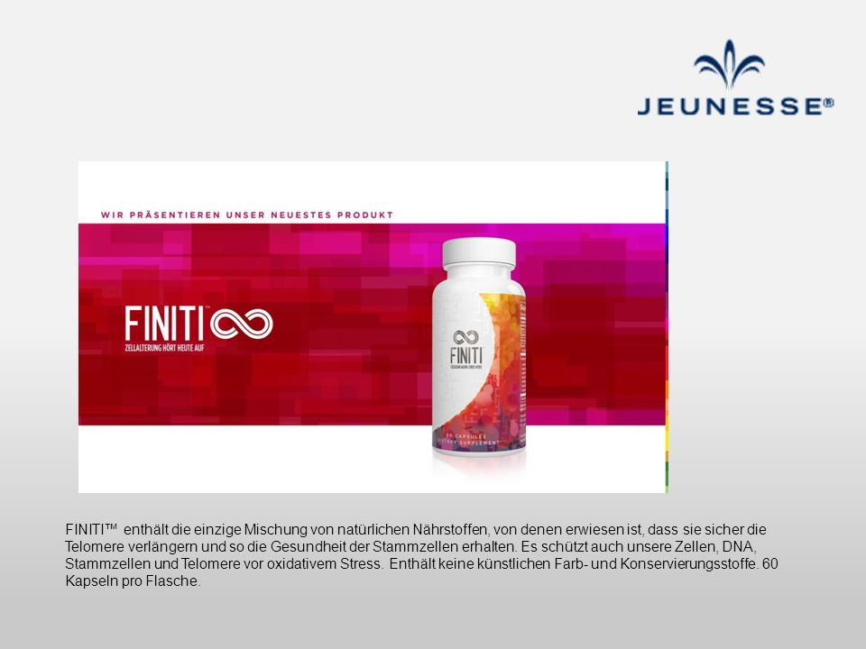 FINITI™ enthält die einzige Mischung von natürlichen Nährstoffen, von denen erwiesen ist, dass sie sicher die Telomere verlängern und so die Gesundheit der Stammzellen erhalten.