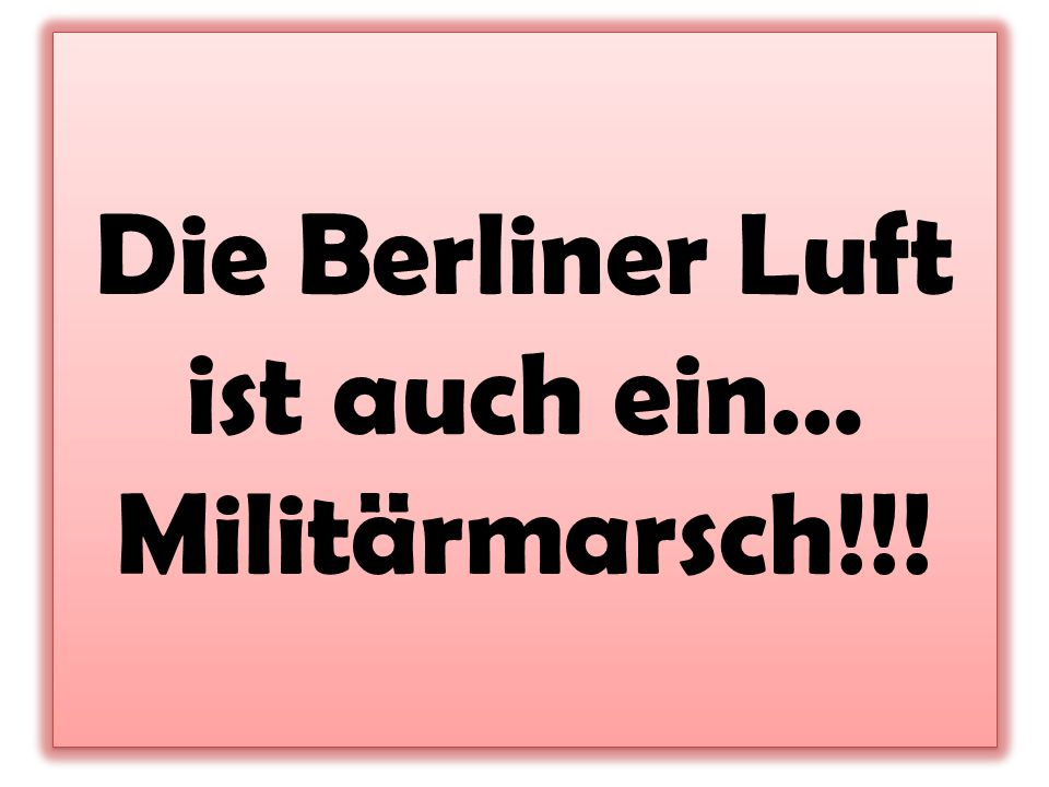 Die Berliner Luft ist auch ein… Militärmarsch!!!