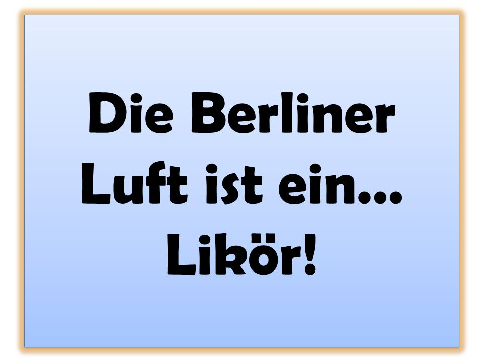 Die Berliner Luft ist ein… Likör!