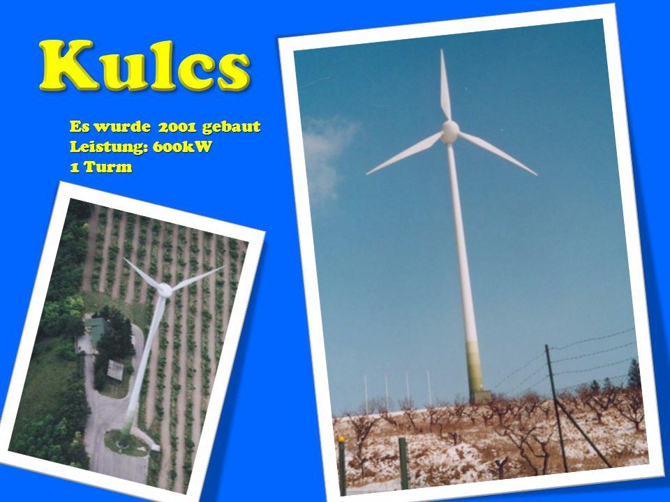 Kulcs Es wurde 2001 gebaut Leistung: 600kW 1 Turm