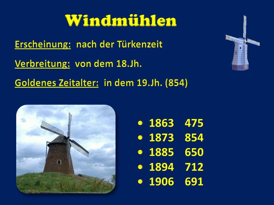 Windmühlen Erscheinung: nach der Türkenzeit. Verbreitung: von dem 18.Jh. Goldenes Zeitalter: in dem 19.Jh. (854)