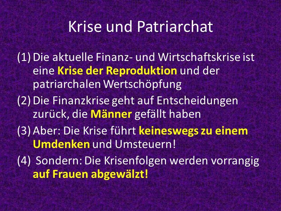 Krise und Patriarchat Die aktuelle Finanz- und Wirtschaftskrise ist eine Krise der Reproduktion und der patriarchalen Wertschöpfung.