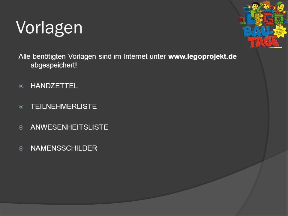 VorlagenAlle benötigten Vorlagen sind im Internet unter www.legoprojekt.de abgespeichert! Handzettel.