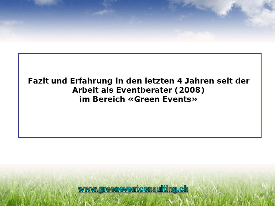 Fazit und Erfahrung in den letzten 4 Jahren seit der Arbeit als Eventberater (2008) im Bereich «Green Events»