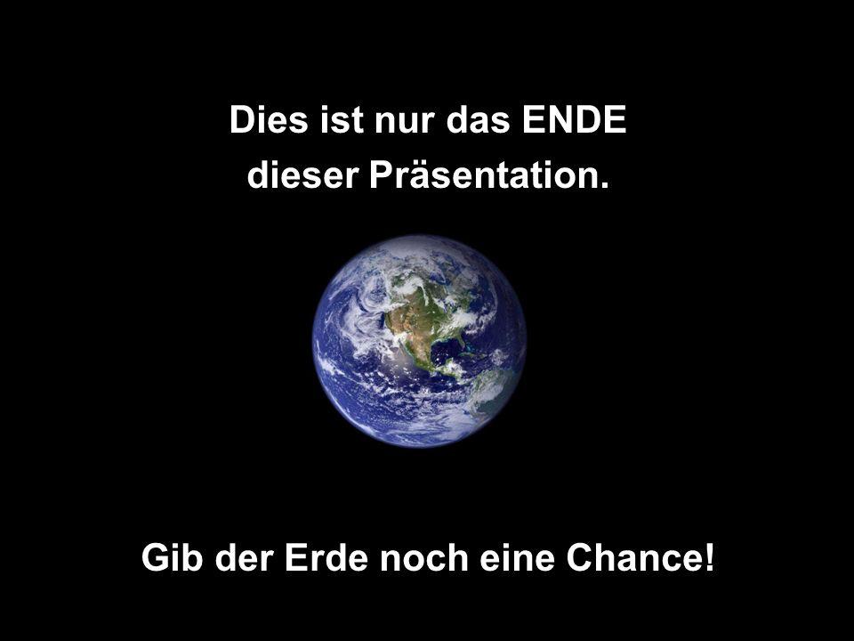 Gib der Erde noch eine Chance!