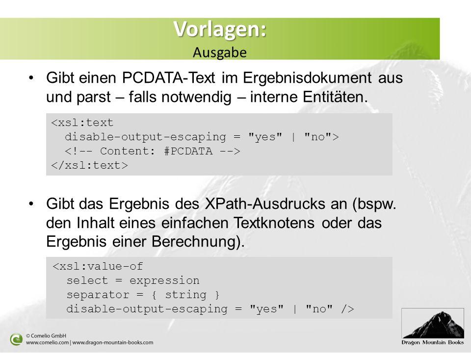 Vorlagen: Ausgabe Gibt einen PCDATA-Text im Ergebnisdokument aus und parst – falls notwendig – interne Entitäten.