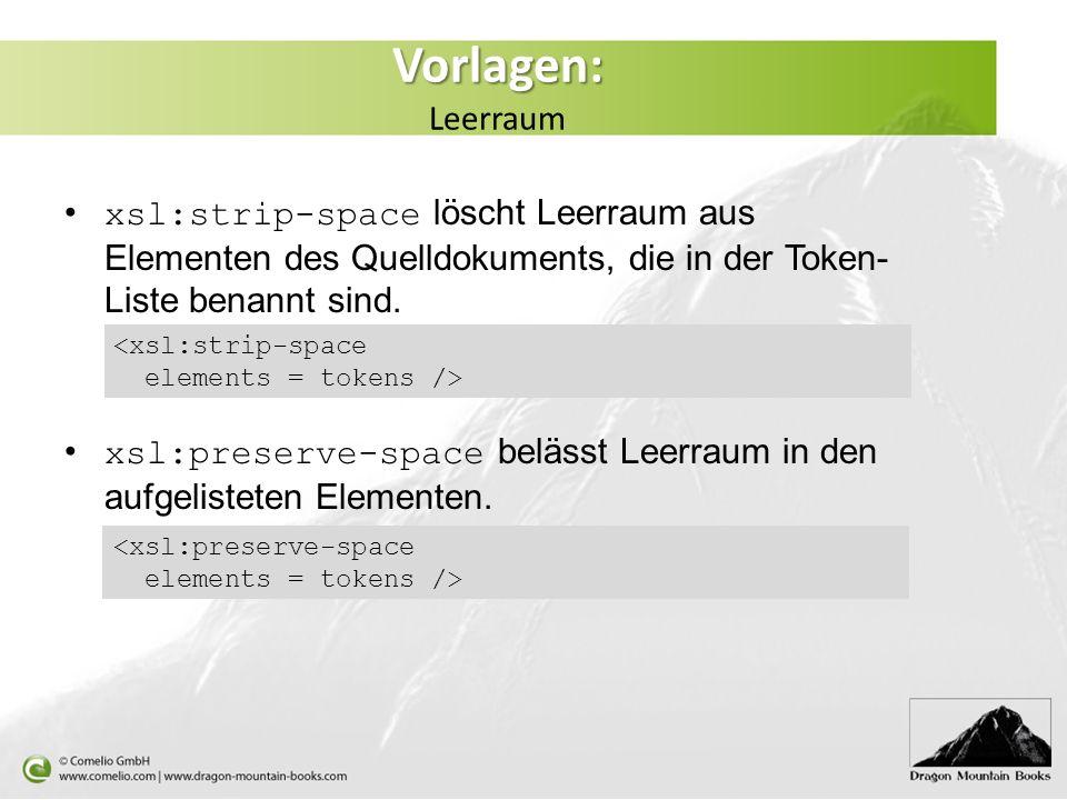 Vorlagen: Leerraum xsl:strip-space löscht Leerraum aus Elementen des Quelldokuments, die in der Token-Liste benannt sind.