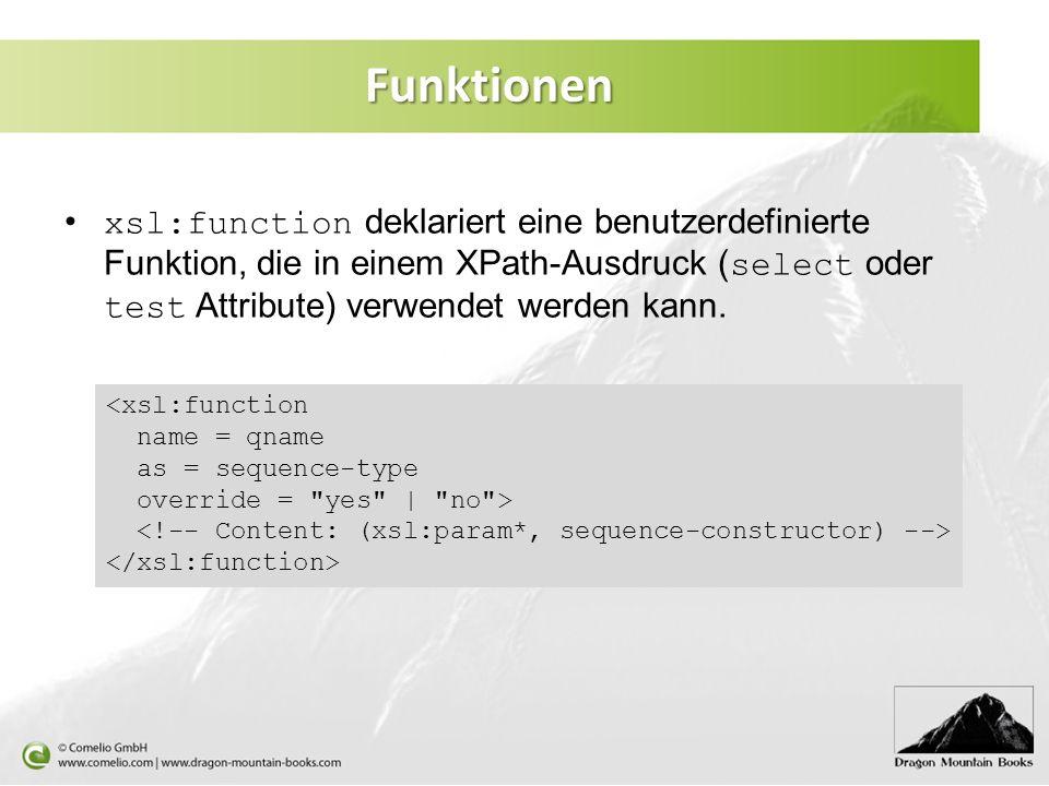 Funktionen xsl:function deklariert eine benutzerdefinierte Funktion, die in einem XPath-Ausdruck (select oder test Attribute) verwendet werden kann.