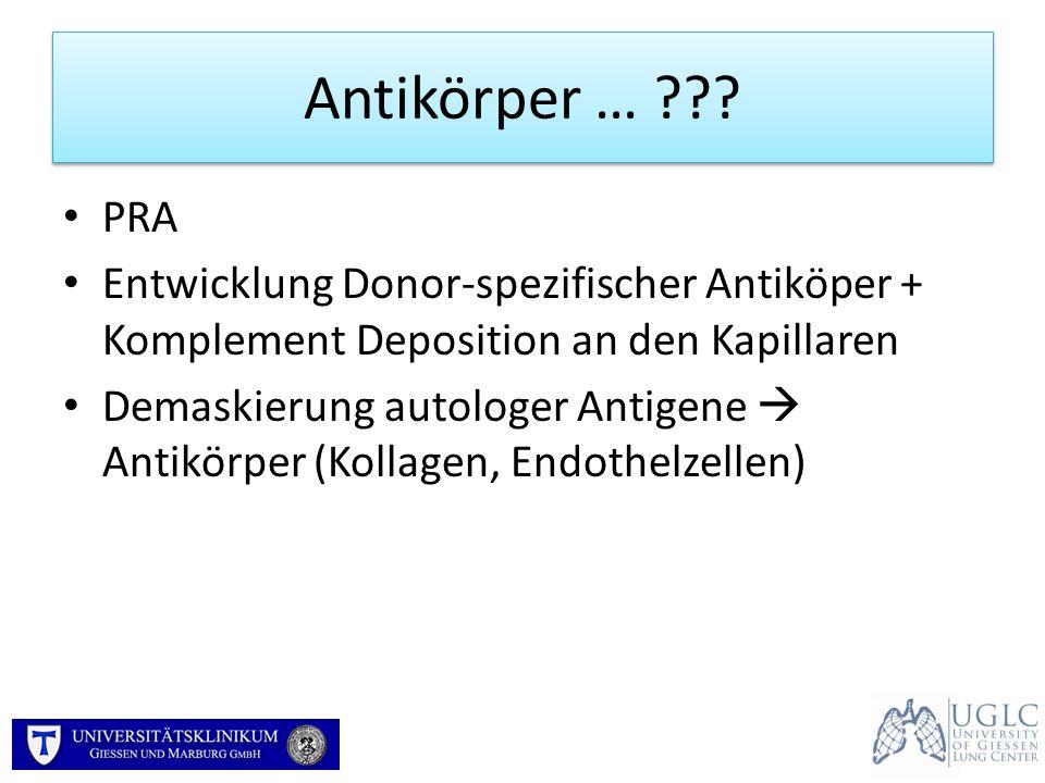 Antikörper … PRA. Entwicklung Donor-spezifischer Antiköper + Komplement Deposition an den Kapillaren.