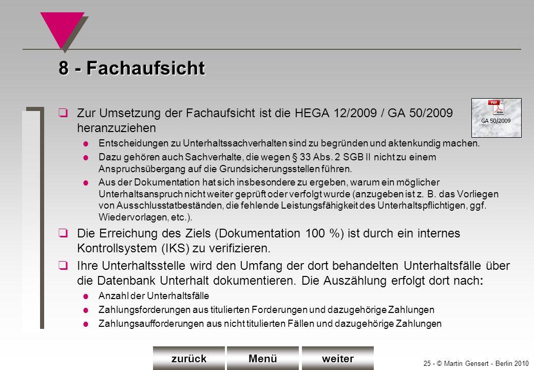 8 - FachaufsichtZur Umsetzung der Fachaufsicht ist die HEGA 12/2009 / GA 50/2009 heranzuziehen.