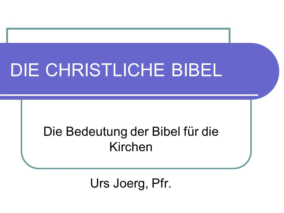 Die Bedeutung der Bibel für die Kirchen Urs Joerg, Pfr.