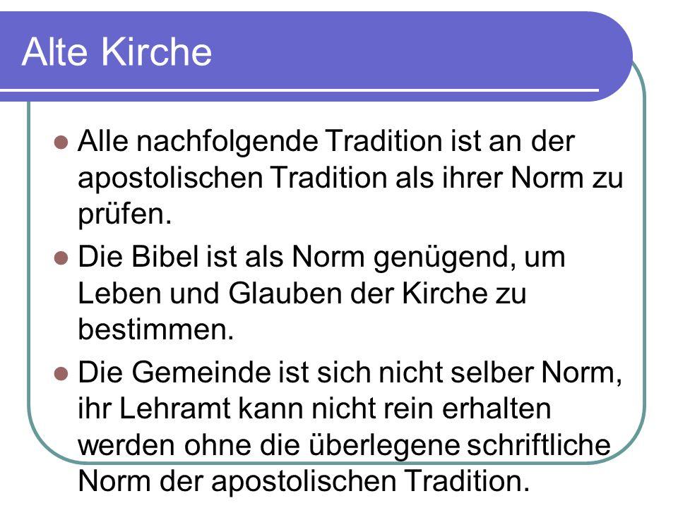 Alte Kirche Alle nachfolgende Tradition ist an der apostolischen Tradition als ihrer Norm zu prüfen.