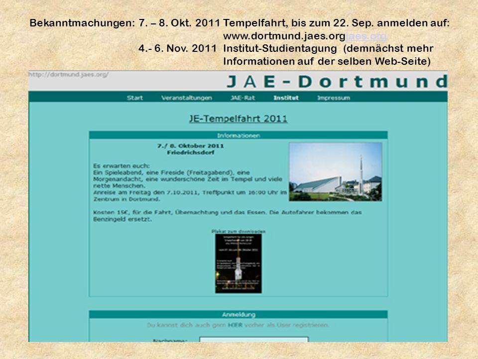 Bekanntmachungen: 7. – 8. Okt. 2011 Tempelfahrt, bis zum 22. Sep. anmelden auf: www.dortmund.jaes.orgjaes.org.