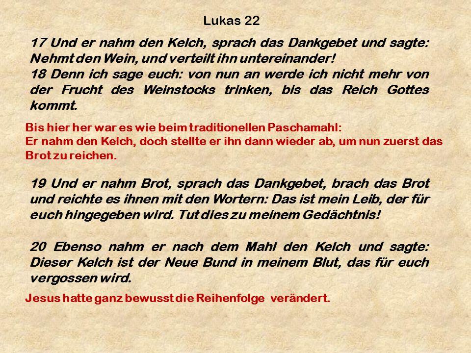 Lukas 22 17 Und er nahm den Kelch, sprach das Dankgebet und sagte: Nehmt den Wein, und verteilt ihn untereinander!