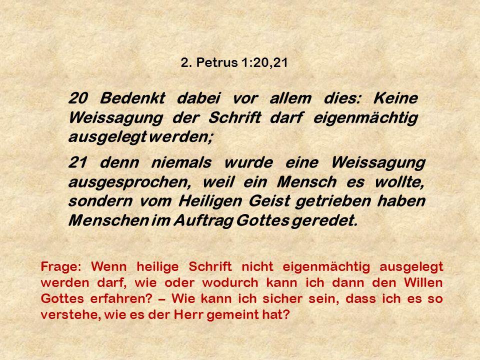 2. Petrus 1:20,21 20 Bedenkt dabei vor allem dies: Keine Weissagung der Schrift darf eigenmächtig ausgelegt werden;
