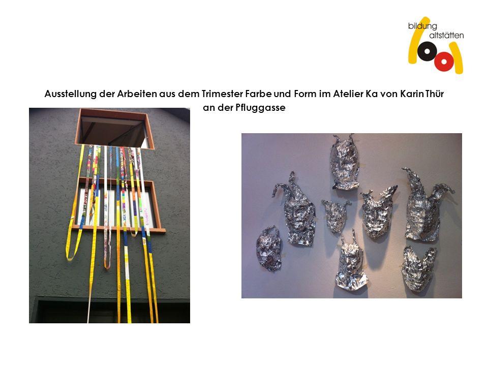 Ausstellung der Arbeiten aus dem Trimester Farbe und Form im Atelier Ka von Karin Thür an der Pfluggasse