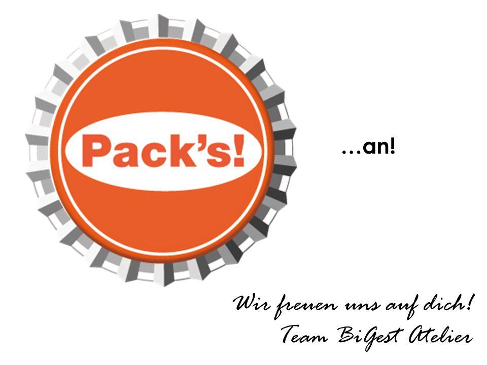 .. …an! …an! Wir freuen uns auf dich! Team BiGest Atelier