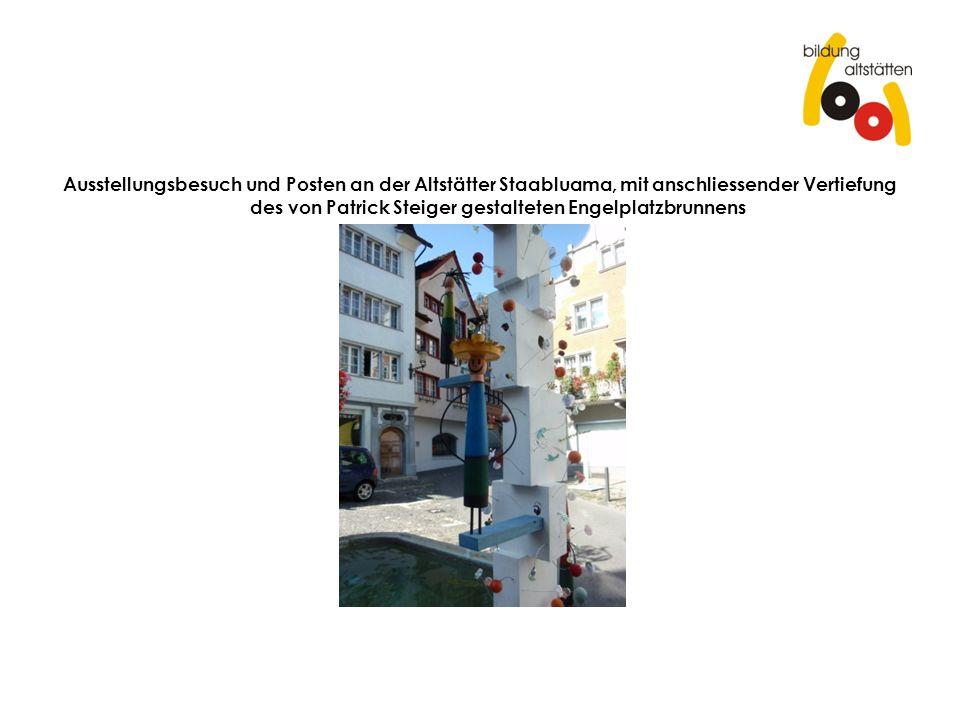 Ausstellungsbesuch und Posten an der Altstätter Staabluama, mit anschliessender Vertiefung des von Patrick Steiger gestalteten Engelplatzbrunnens