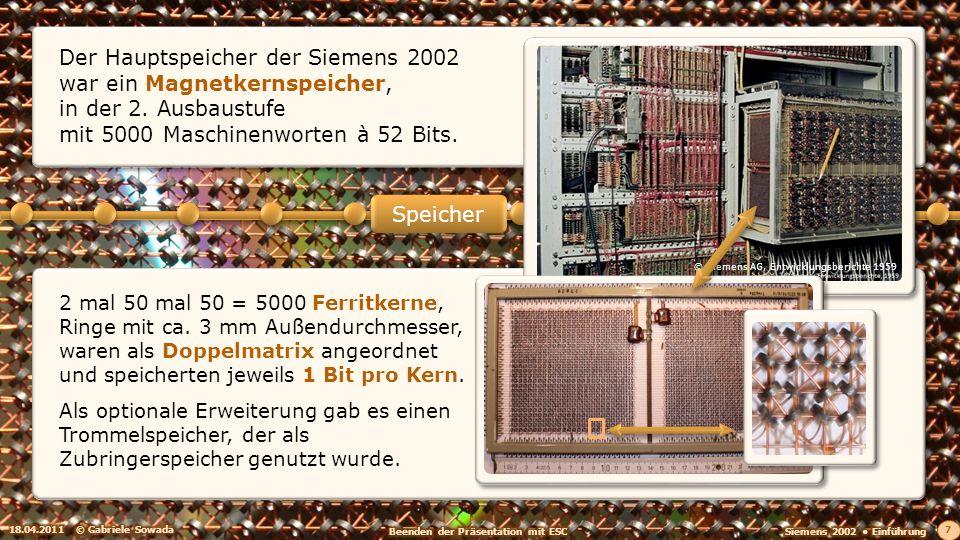 Der Hauptspeicher der Siemens 2002 war ein Magnetkernspeicher, in der 2. Ausbaustufe mit 5000 Maschinenworten à 52 Bits.