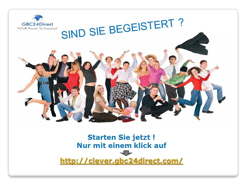 SIND SIE BEGEISTERT Starten Sie jetzt ! Nur mit einem klick auf http://clever.gbc24direct.com/