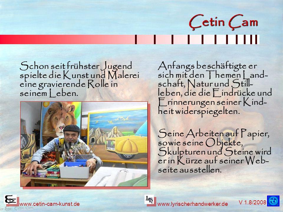 Çetin Çam Schon seit frühster Jugend spielte die Kunst und Malerei eine gravierende Rolle in seinem Leben.