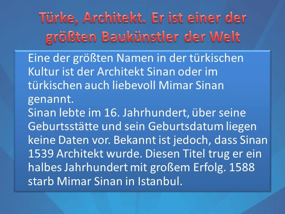 Türke, Architekt. Er ist einer der größten Baukünstler der Welt