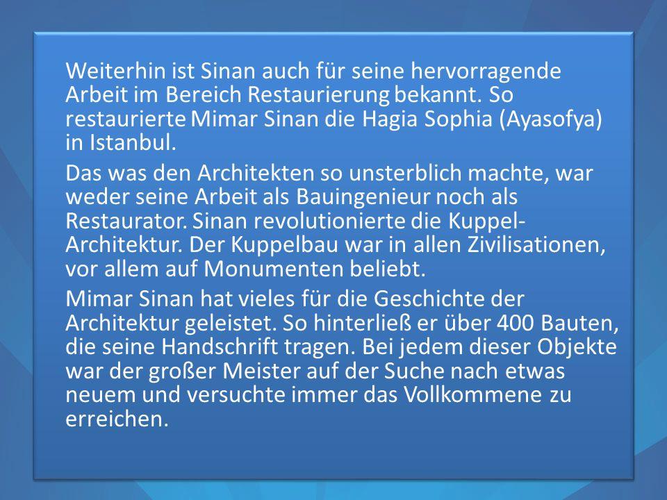 Weiterhin ist Sinan auch für seine hervorragende Arbeit im Bereich Restaurierung bekannt.