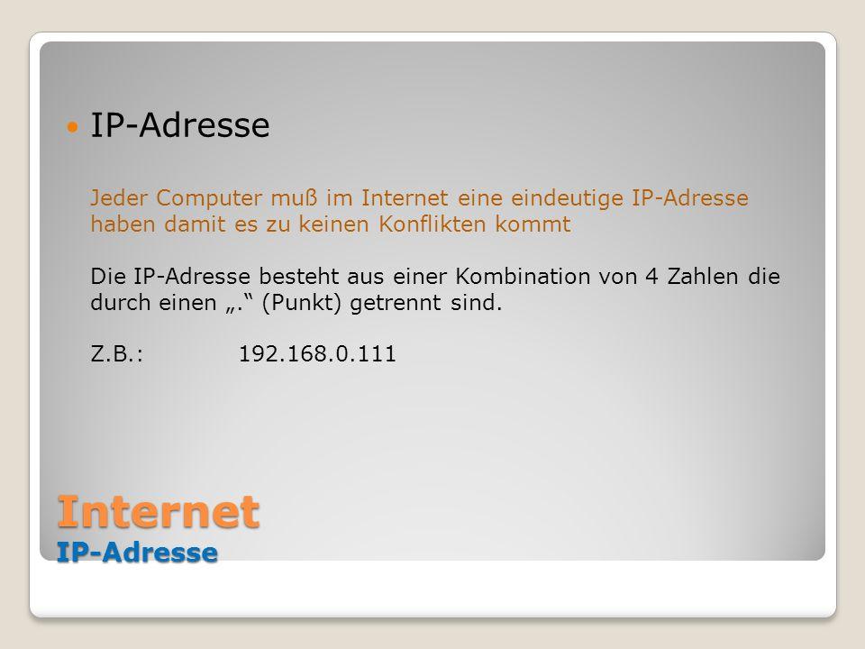 """IP-Adresse Jeder Computer muß im Internet eine eindeutige IP-Adresse haben damit es zu keinen Konflikten kommt Die IP-Adresse besteht aus einer Kombination von 4 Zahlen die durch einen """". (Punkt) getrennt sind. Z.B.: 192.168.0.111"""