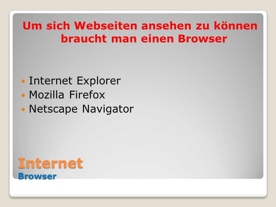 Um sich Webseiten ansehen zu können braucht man einen Browser
