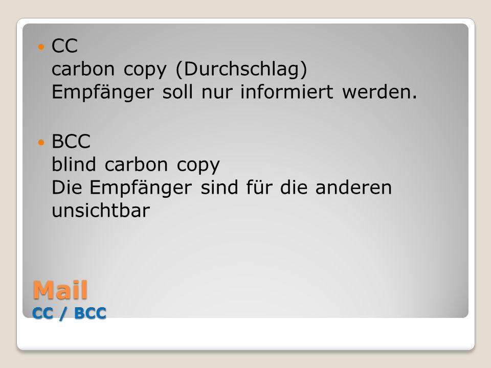 CC carbon copy (Durchschlag) Empfänger soll nur informiert werden.