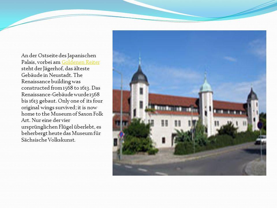An der Ostseite des Japanischen Palais, vorbei am Goldenen Reiter steht der Jägerhof, das älteste Gebäude in Neustadt.