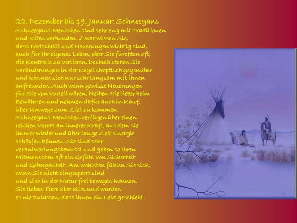 22. Dezember bis 19. Januar: Schneegans Schneegans-Menschen sind sehr eng mit Traditionen