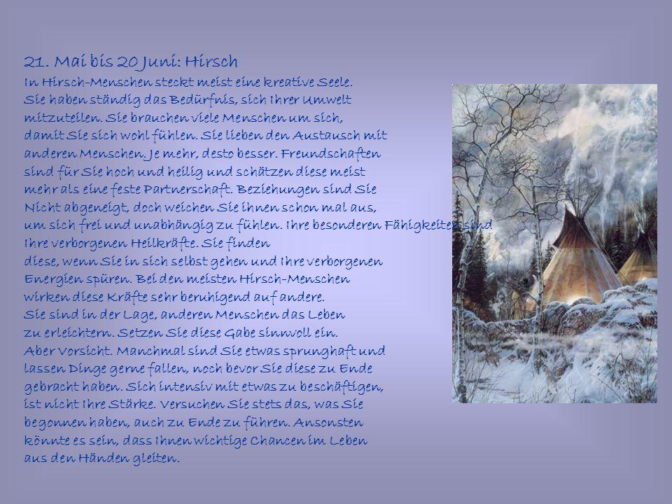 21. Mai bis 20 Juni: Hirsch In Hirsch-Menschen steckt meist eine kreative Seele. Sie haben ständig das Bedürfnis, sich Ihrer Umwelt.