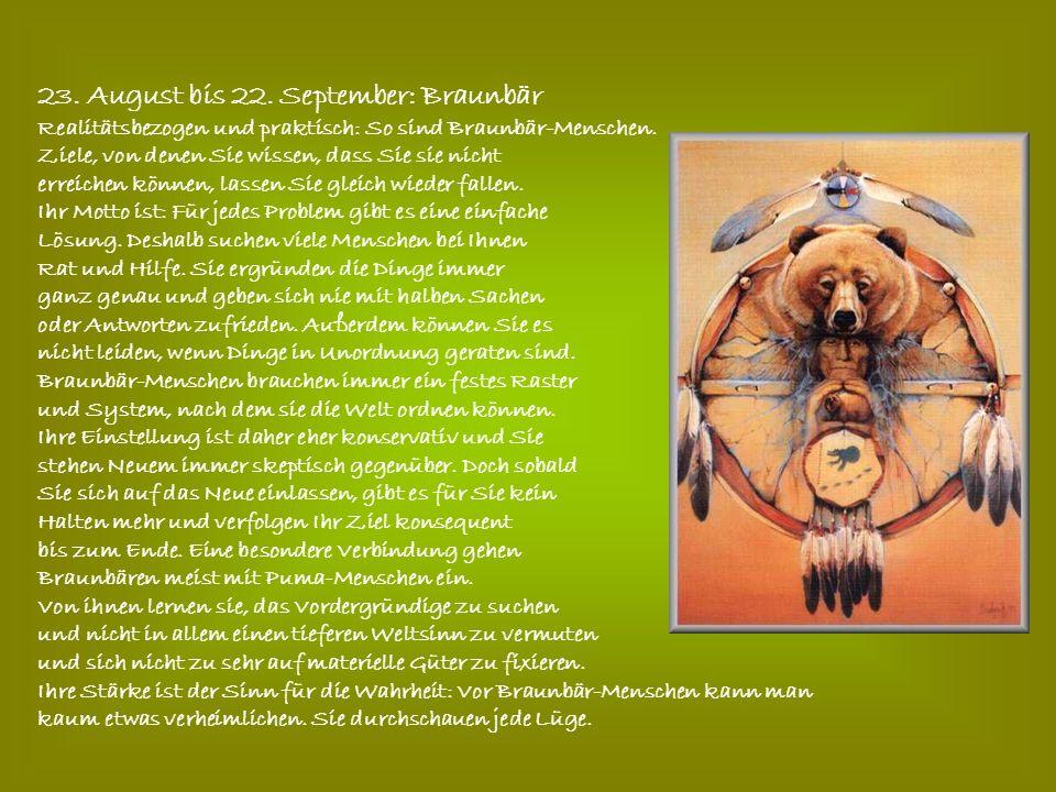 23. August bis 22. September: Braunbär Realitätsbezogen und praktisch: So sind Braunbär-Menschen.
