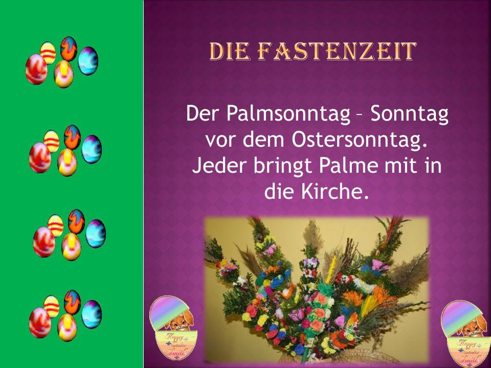 Die Fastenzeit Der Palmsonntag – Sonntag vor dem Ostersonntag.