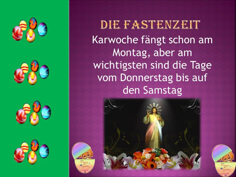 Die Fastenzeit Karwoche fängt schon am Montag, aber am wichtigsten sind die Tage vom Donnerstag bis auf den Samstag.