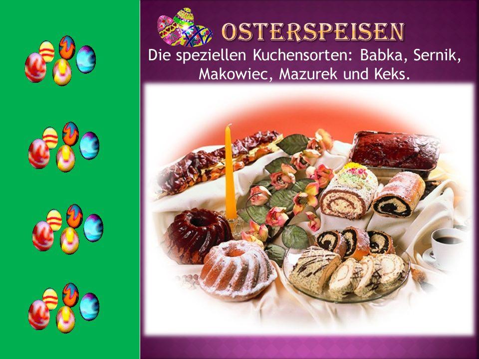 Osterspeisen Die speziellen Kuchensorten: Babka, Sernik, Makowiec, Mazurek und Keks.