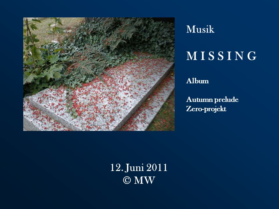 M I S S I N G Musik 12. Juni 2011 © MW Album Autumn prelude