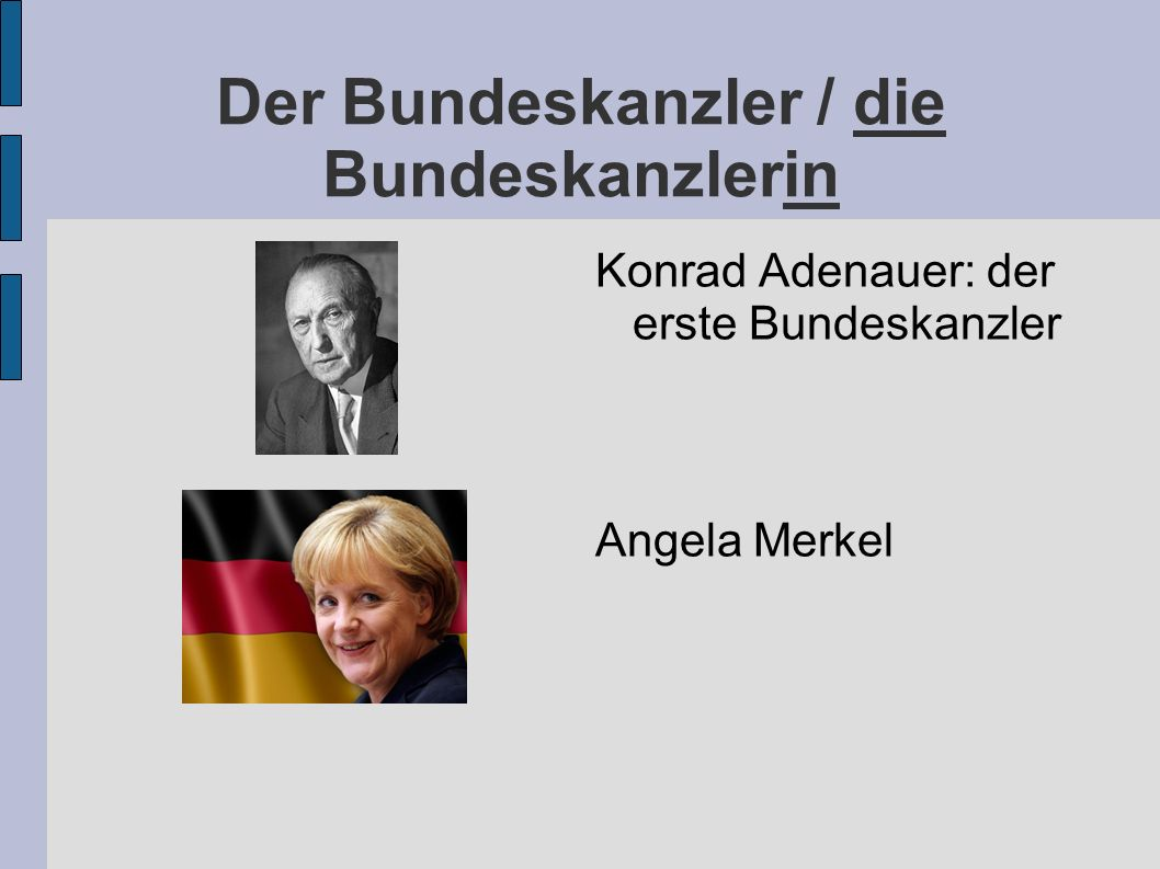 Der Bundeskanzler / die Bundeskanzlerin