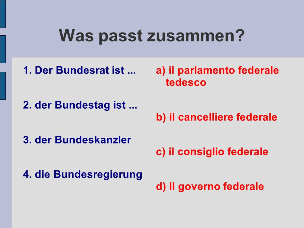 Was passt zusammen 1. Der Bundesrat ist ... 2. der Bundestag ist ...