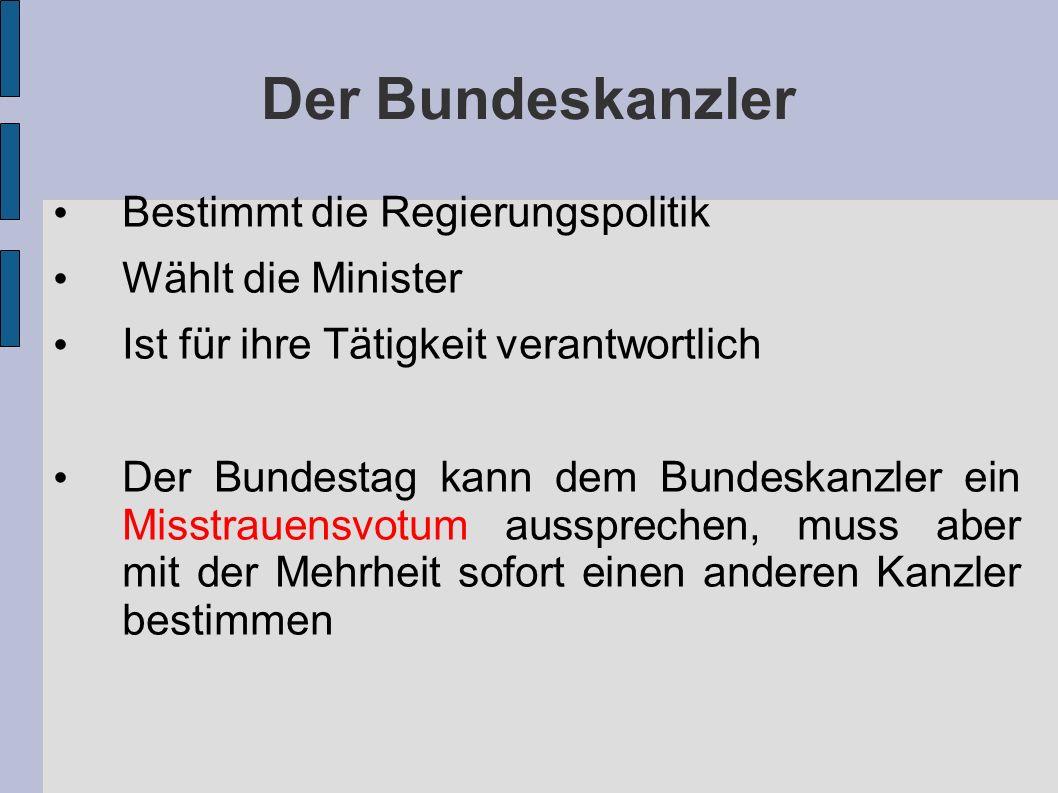 Der Bundeskanzler Bestimmt die Regierungspolitik Wählt die Minister