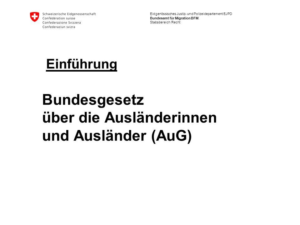 Einführung Bundesgesetz über die Ausländerinnen und Ausländer (AuG)