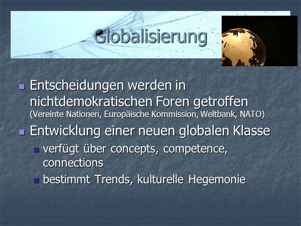 Globalisierung Entscheidungen werden in nichtdemokratischen Foren getroffen (Vereinte Nationen, Europäische Kommission, Weltbank, NATO)