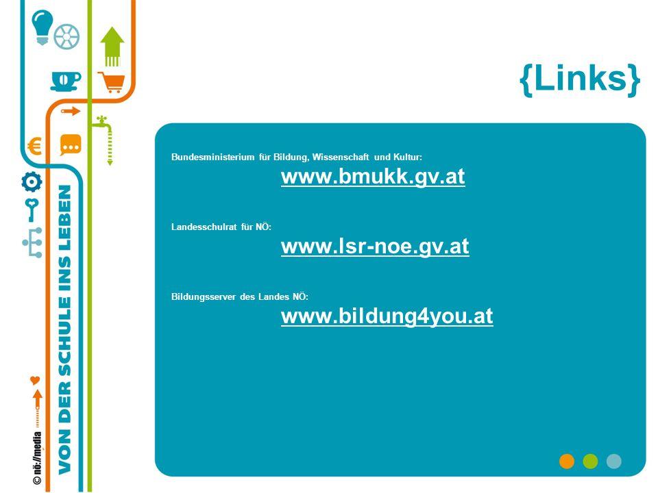 {Links} Bundesministerium für Bildung, Wissenschaft und Kultur: www.bmukk.gv.at. Landesschulrat für NÖ: www.lsr-noe.gv.at.