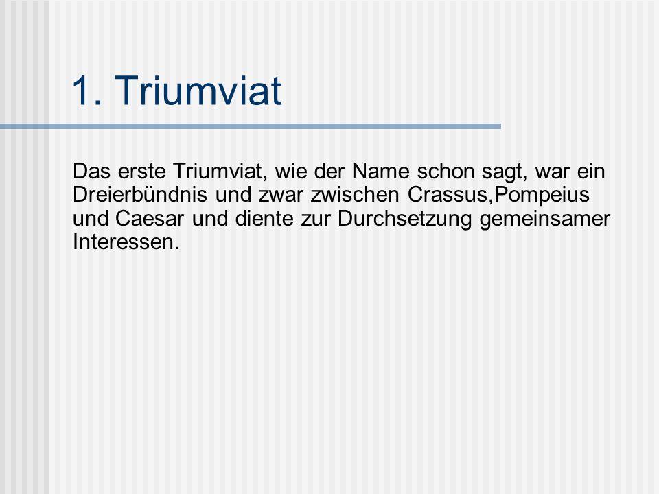 1. Triumviat Das erste Triumviat, wie der Name schon sagt, war ein