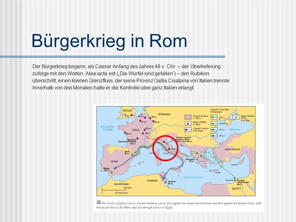 Bürgerkrieg in Rom Der Bürgerkrieg begann, als Caesar Anfang des Jahres 49 v. Chr. – der Überlieferung.