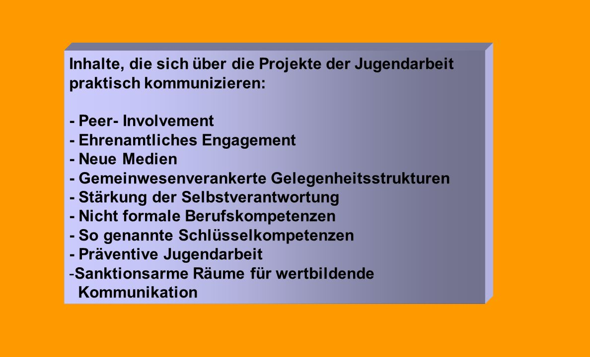 Inhalte, die sich über die Projekte der Jugendarbeit praktisch kommunizieren: